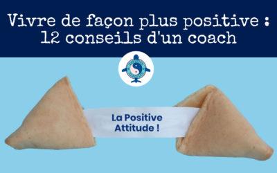 Vivre de façon plus positive : 12 conseils d'un coach